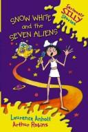 Cover of: Snow White and the Seven Aliens | Laurence Anholt