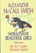 Cover of: Morality for beautiful girls: more from the No. 1 Ladies' Detective Agency