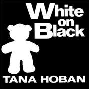 Cover of: White on black | Tana Hoban