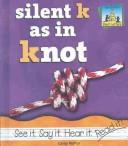 Cover of: Silent K as in knot | Molter, Carey