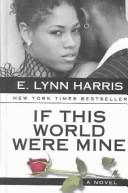Cover of: If this world were mine | E. Lynn Harris