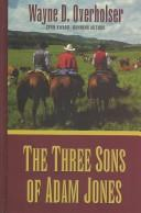 Cover of: The three sons of Adam Jones | Wayne D. Overholser