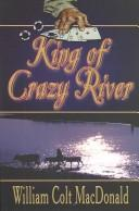 Cover of: King of Crazy River | William Colt MacDonald