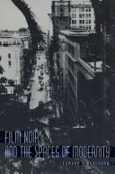 Cover of: Film noir and the spaces of modernity | Edward Dimendberg