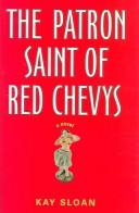 Cover of: The patron saint of red Chevies | Kay Sloan