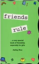 Cover of: Friends rule | Ashley Rice