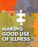 Cover of: Making good use of illness | Louise Giroux