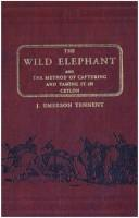 Cover of: The wild elephant and the method of capturing and taming it in Ceylon
