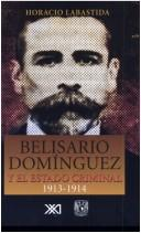 Cover of: Belisario Domínguez y el estado criminal, 1913-1914