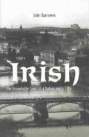Cover of: IRISH: THE REMARKABLE SAGA OF A NATION AND A CITY