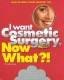 Cover of: I want cosmetic surgery, now what?! | Jodie Green