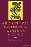 Archetypal patterns in women's fiction by Annis Pratt