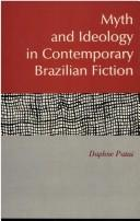 Cover of: Myth and ideology in contemporary Brazilian fiction | Daphne Patai