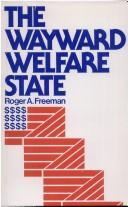 Cover of: The wayward welfare state | Freeman, Roger A.