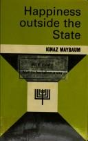 Cover of: Happiness outside the state | Ignaz Maybaum