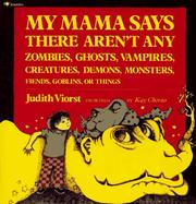 Cover of: My mama says there aren't any zombies, ghosts, vampires, creatures, demons, monsters, fiends, goblins, or things