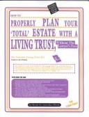 "Cover of: How to properly plan your ""total"" estate with a living trust, without the lawyer's fees: the national living trust kit"