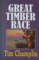 Cover of: Great timber race | Tim Champlin