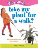 Cover of: Take my plant for a walk?: and other questions about plants