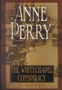 Cover of: Whitechapel conspiracy | Anne Perry
