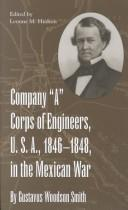 Cover of: Company A Corps of Engineers, U.S.A., 1846-1848, in the Mexican War | Gustavus Woodson Smith
