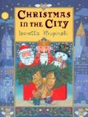 Cover of: Christmas in the city / stories and pictures by Loretta Krupinski. | Loretta Krupinski