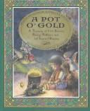 Cover of: A pot o' gold: a treasury of Irish stories, poetry, folklore, and (of course) blarney