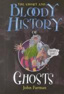 Cover of: The short and bloody history of ghosts | John Farman
