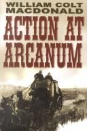Cover of: Action at Arcanum | William Colt MacDonald