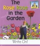 Cover of: The rose rose in the garden | Kelly Doudna