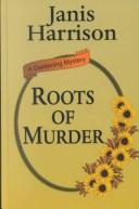 Roots of murder by Janis Harrison