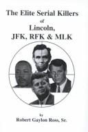Cover of: The elite serial killers of Lincoln, JFK, RFK, & MLK