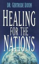 Cover of: Healing for the nations | Dixon, Gertrude Dr.
