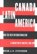 Cover of: Canada, Latin America, and the new internationalism | Brian J. R. Stevenson