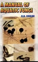 Cover of: A manual of aquatic fungi | R. D. Khulbe