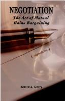 Cover of: Negotiation, the art of mutual gains bargaining | David J. Corry