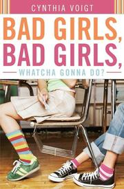 Cover of: Bad Girls, Bad Girls, Whatcha Gonna Do? (Bad Girls) | Cynthia Voigt