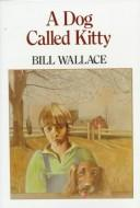 Cover of: A dog called Kitty