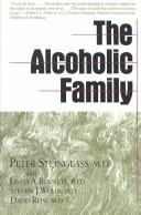 Cover of: The Alcoholic family | Peter Steinglass, with Linda A. Bennett, Steven J. Wolin, and David Reiss.
