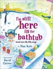 Cover of: I'm Still Here in the Bathtub: Brand New Silly Dilly Songs