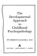 Cover of: The developmental approach to childhood psychopathology | Nagera, Humberto.