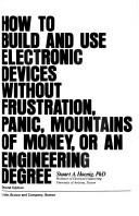 Cover of: How to build and use electronic devices without frustration, panic, mountains of money, or an engineering degree | Stuart A. Hoenig