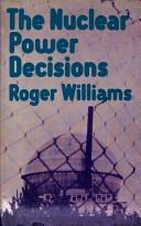Cover of: The nuclear power decisions | Williams, Roger