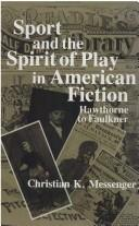 Cover of: Sport and the spirit of play in American fiction | Christian K. Messenger