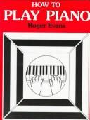 Cover of: How to play piano | Evans, Roger.
