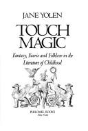 Cover of: Touch magic: fantasy, faerie and folklore in the literature of childhood