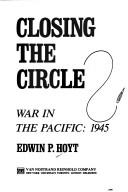 Cover of: Closing the Circle: war in the Pacific, 1945