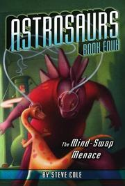 Cover of: The Mind-Swap Menace (Astrosaurs) | Steve Cole