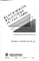 Cover of: Black-white relations in the 1980s | Hubert M. Blalock