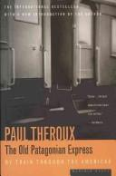 Cover of: The old Patagonian express | Paul Theroux